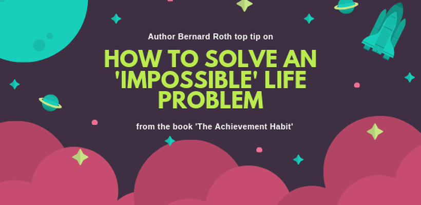 How to solve an impossible life problem